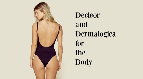 Decleor and Dermalogica for the Body